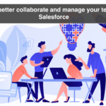 How to better collaborate and manage your team using Salesforce