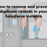 How to remove and prevent duplicate records in your Salesforce instance