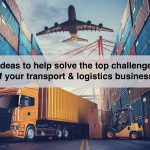 5 ideas to help solve the top challenges of your transport & logistics business