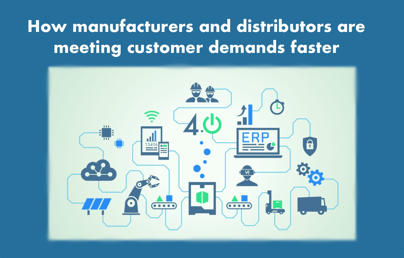 How manufacturers and distributors are meeting customer demands faster